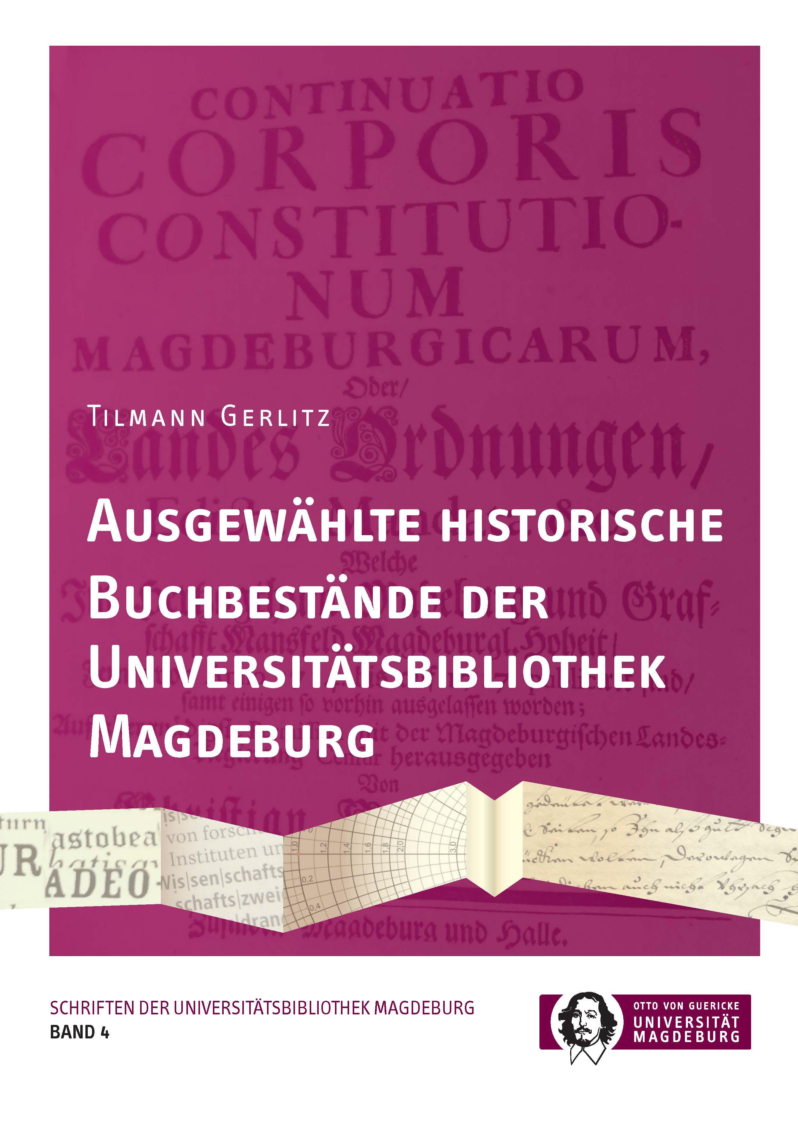 Ansehen Bd. 4 (2018): Tilmann Gerlitz: Ausgewählte historische Buchbestände der Universitätsbibliothek Magdeburg
