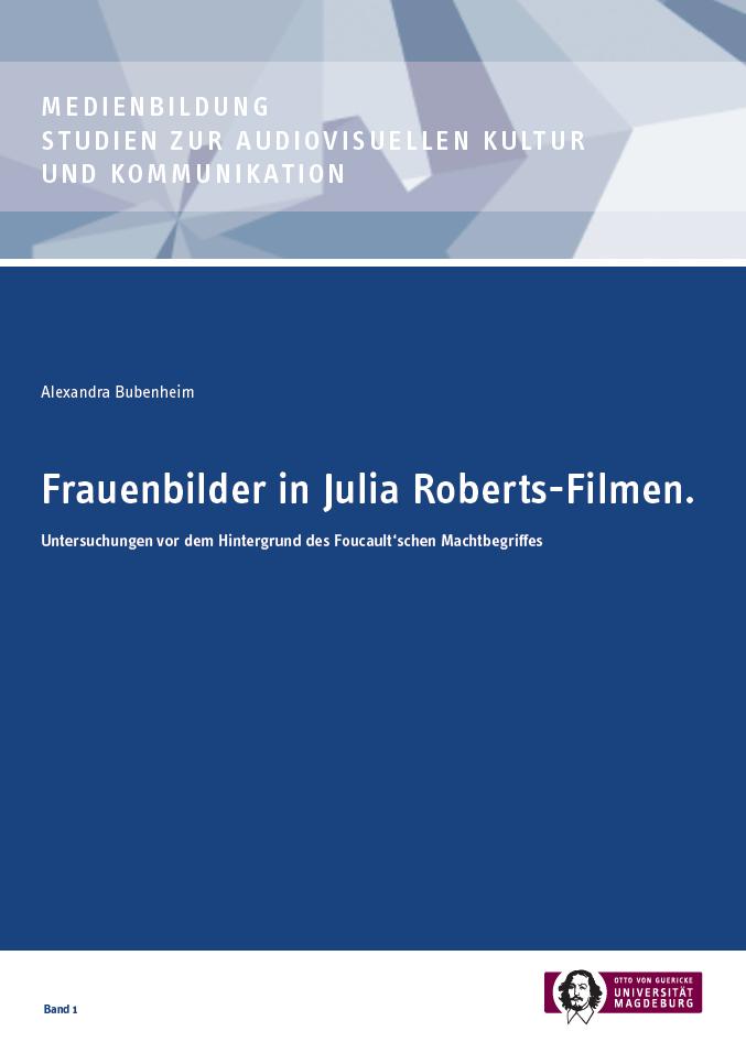 Ansehen Bd. 1 (2016): Alexandra Bubenheim: Frauenbilder in Julia Roberts-Filmen. Untersuchungen vor dem Hintergrund des Foucault'schen Machtbegriffes