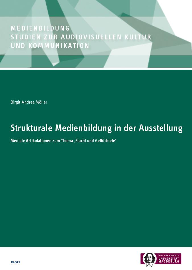 Ansehen Bd. 2 (2018): Möller, Birgit-Andrea: Strukturale Medienbildung in der Ausstellung. Mediale Welten zum Thema Flüchtlinge