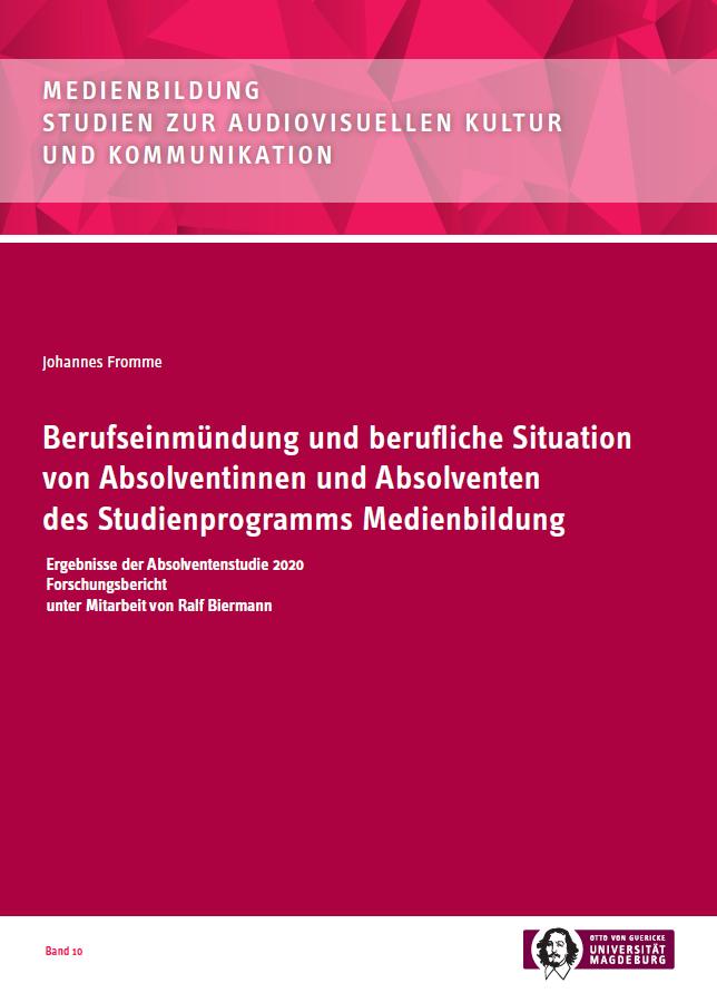 Ansehen Bd. 10 (2021): Fromme, Johannes: Berufseinmündung und berufliche Situation von Absolventinnen und Absolventen des Studienprogramms Medienbildung