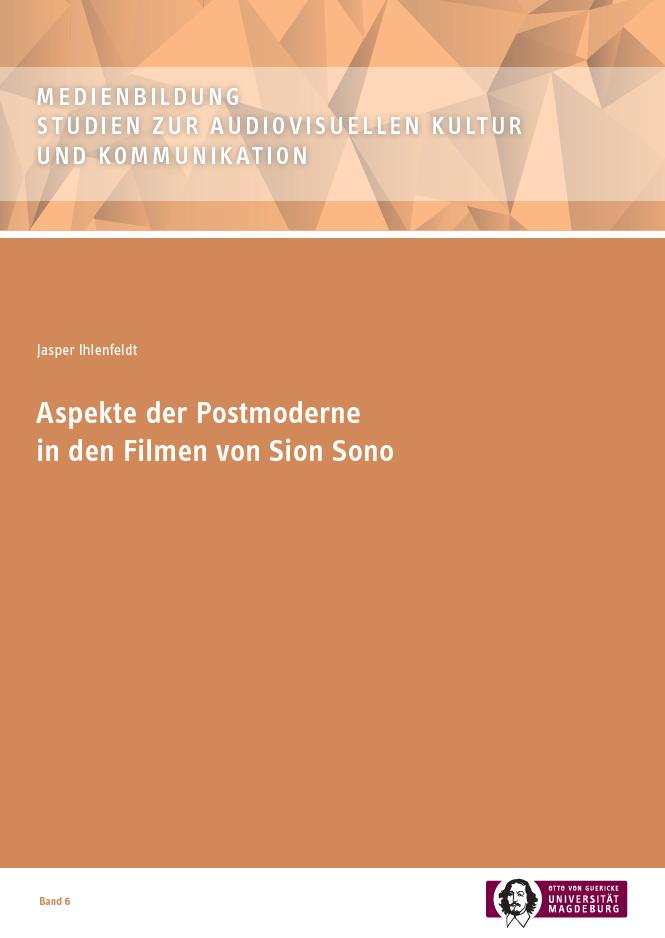 Ansehen Bd. 6 (2018): Jasper Ihlenfeldt: Aspekte der Postmoderne in den Filmen von Sion Sono